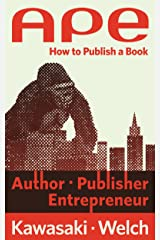 APE: Author, Publisher, Entrepreneur—How to Publish a Book Kindle Edition