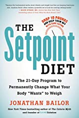 """The Setpoint Diet: The 21-Day Program to Permanently Change What Your Body """"Wants"""" to Weigh Kindle Edition"""