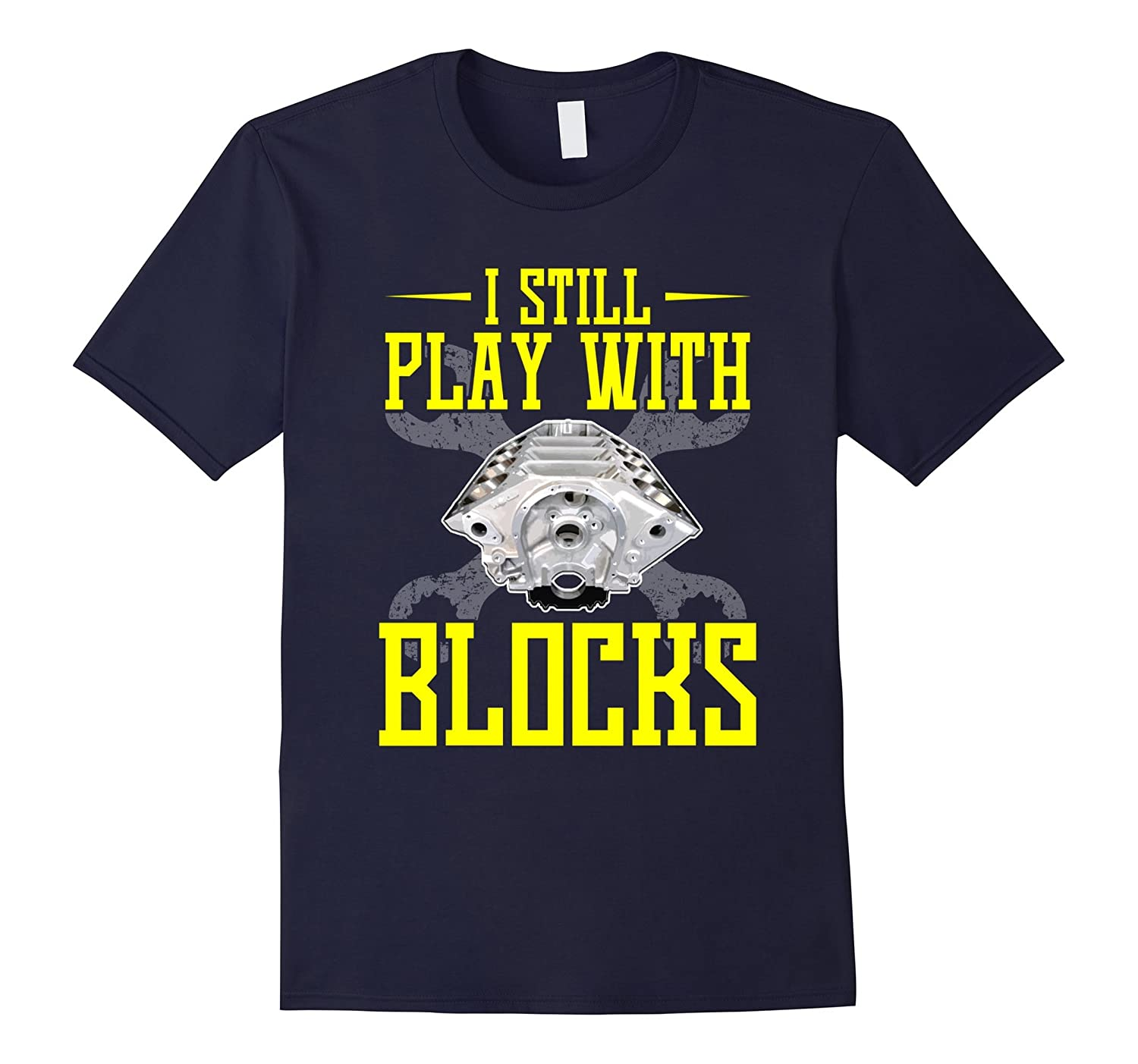 FUNNY I STILL PLAY WITH BLOCKS T-SHIRT Auto Mechanic Gift-TD