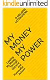 My Money My Power: Leading My Money Through Decisive and Purposeful Actions