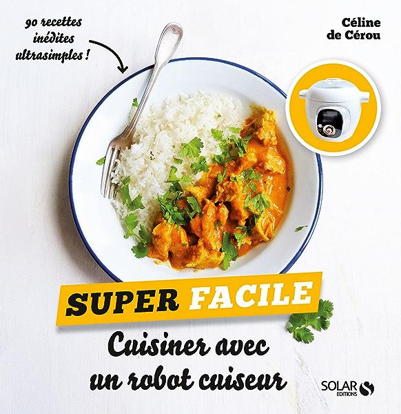 Cuisiner avec un robot cuiseur - super facile (French Edition) eBook: DE CEROU, Céline : Amazon.es: Tienda Kindle