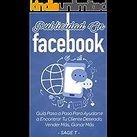 Publicidad En Facebook 2019: Guía Paso a Paso Para Ayudarte a Encontrar Tu Cliente Deseado, Vender Más, Ganar Más: Libro en Español/Facebook Advertising Spanish book Version