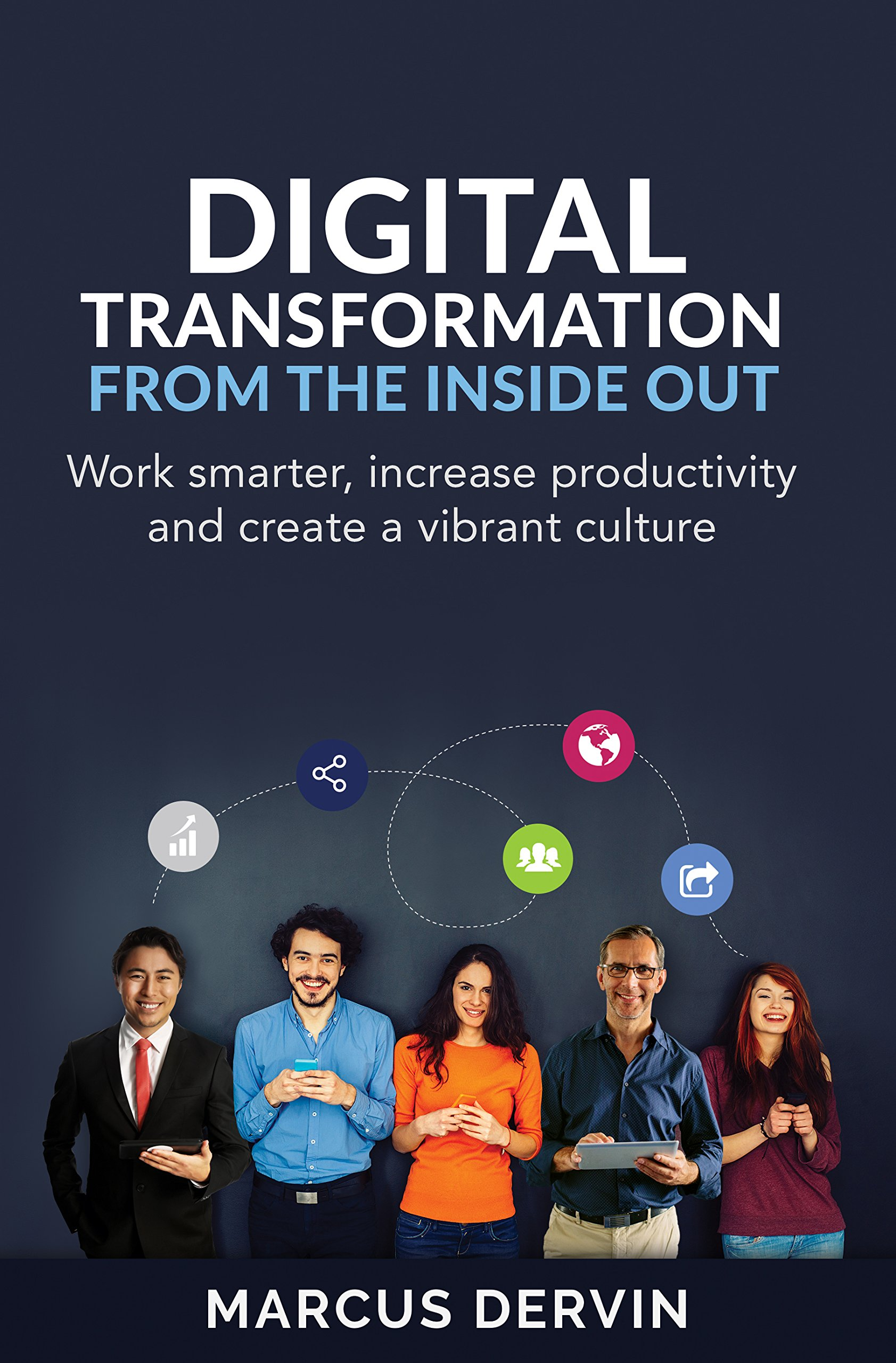 Digital Transformation From The Inside Out  Work Smarter Increase Productivity And Create A Vibrant Culture  English Edition