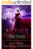 Mother of Wolves: A Fairy Tale Retelling Romance (Wolves of Crimson Hollow Book 4)