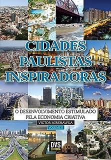 Cidades Paulistas Inspiradoras. O Desenvolvimento Estimulado Pela Economia Criativa - Volume 2