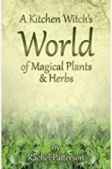 A Kitchen Witch's World of Magical Herbs & Plants Kindle Edition