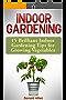 Indoor Gardening: 15 Brilliant Indoor Gardening Tips for Growing Vegetables (English Edition)