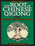The Root of Chinese Qigong: Secrets of Health, Longevity, & Enlightenment (English Edition)