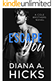 Escape You: A Secret Baby Mafia Romance (Cole Brothers Series Book 4)
