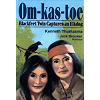 Om-kas-toe: Blackfeet Twin Captures an Elkdog (Amazing Indian Children Book 3)