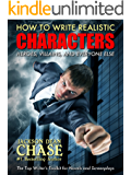 How to Write Realistic Characters: The Top Writer's Toolkit for Novels and Screenplays (How to Write Realistic Fiction Book 1)