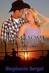 Gimme Some Sugar (Sugar Coated Cowboys Book 1) Kindle Edition