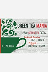 Green Tea Mania: 200+ Green Tea Facts, Cooking & Brewing Tips & Trivia You (Probably) Didn't Know Kindle Edition