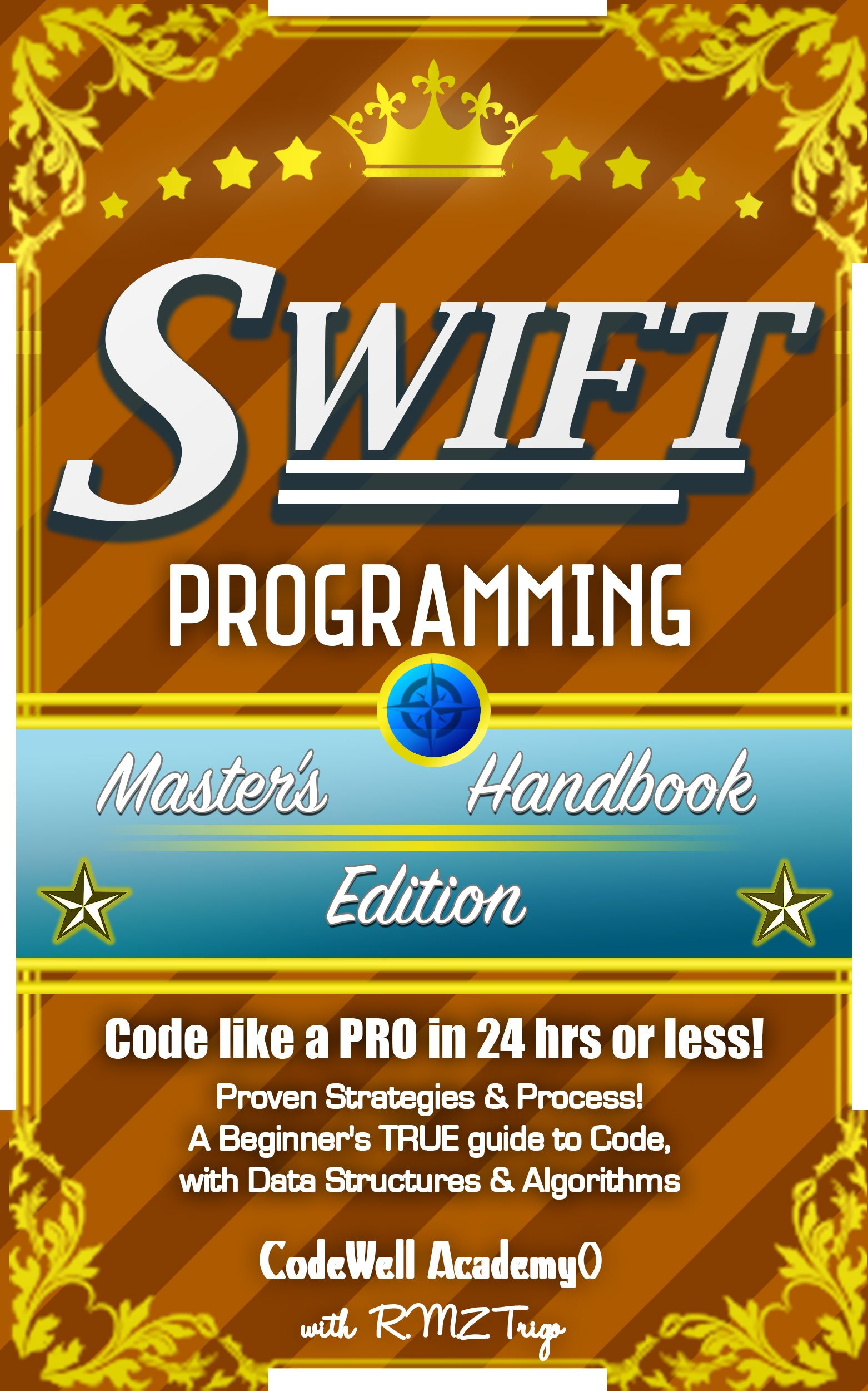 Swift  Programming Master's Handbook  A TRUE Beginner's Guide  Problem Solving Code Data Science Data Structures And Algorithms  Code Like A PRO In ... Software Engineering   English Edition