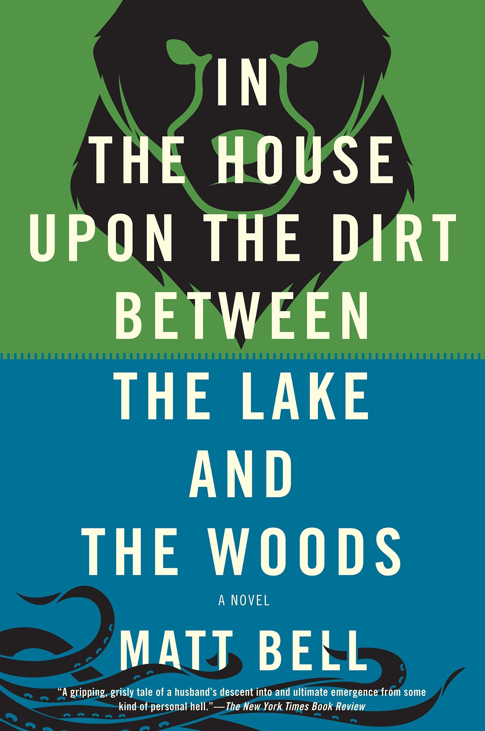In the House Upon the Dirt Between the Lake and the Woods: Matt Bell ...
