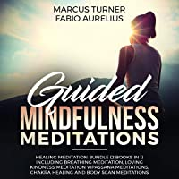 Guided Mindfulness Meditations: Healing Meditation Bundle (2 Books in 1) Including Breathing Meditation, Loving Kindness Meditation, Vipassana Meditations, Chakra Healing and Body Scan Meditations