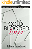 Cold Blooded Lover (Don't Call Me Hero Book 3)