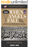 When Angels Fall: From Toccoa to Tokyo: The 511th Parachute Infantry Regiment in World War II, MacArthur's Secret Weapon & Heroes of Los Baños