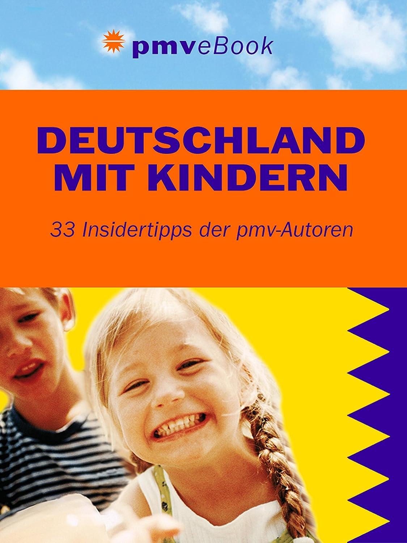 Deutschland mit Kindern: 33 Insidertipps der pmv-Autoren ...