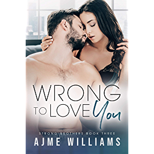Wrong to Love You: Strong Brothers Book 3