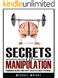 Secrets Of Manipulation: Forbidden Secrets They Don't Teach You About In School (English Edition)