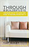 Through a Builder's Eye: Knowing What to Look For When Investing in Property