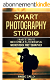 Smart Photography Studio: 3 easy steps to become a successful microstock photographer (English Edition)