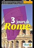 3 jours à Rome: Des cartes, des bons plans et les itinéraires indispensables