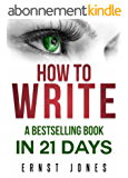 Write: How to Write, a Best Selling Book in 21 Days! Write Better, Write Nonfiction, Write a Book, Faster! (How to Write a Novel, How to Write a Book, ... Styles, Writing Fiction) (English Edition)