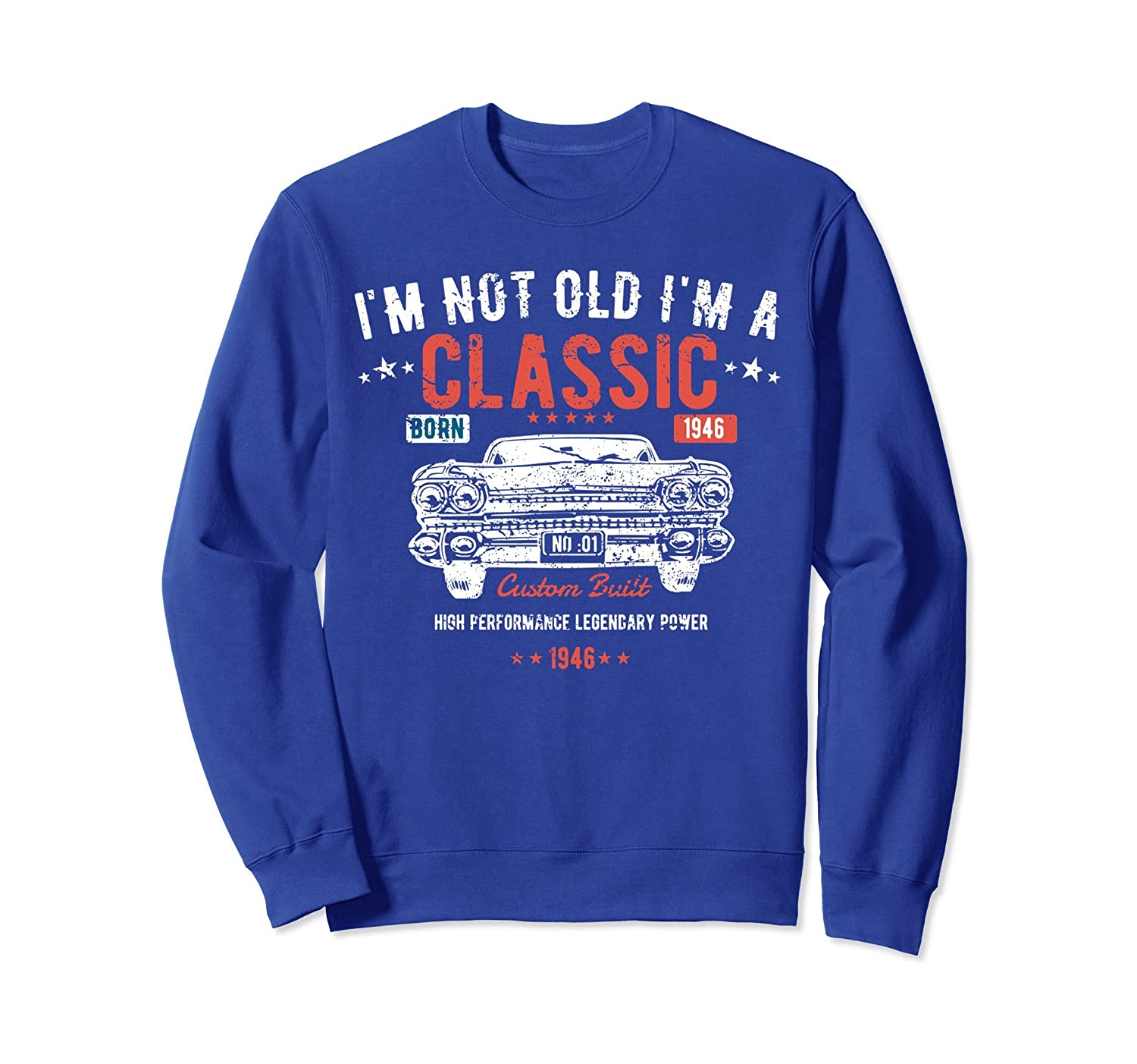 72nd Birthday Sweatshirt I'm Not Old I'm a Classic 1946-TH