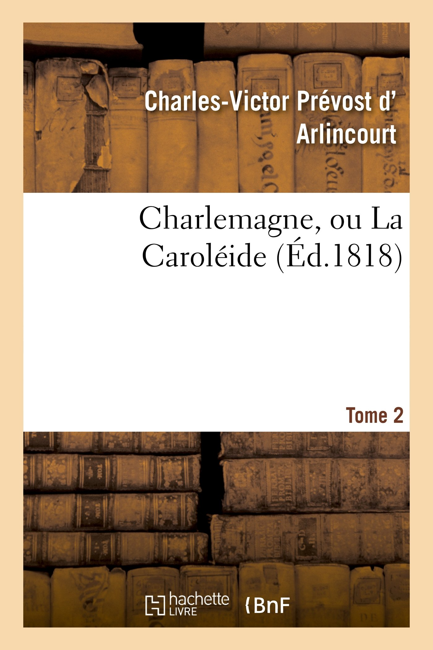 Download Charlemagne, Ou La Caroleide. Tome 2 (Litterature) (French Edition) pdf