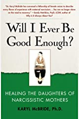 Will I Ever Be Good Enough?: Healing the Daughters of Narcissistic Mothers Kindle Edition
