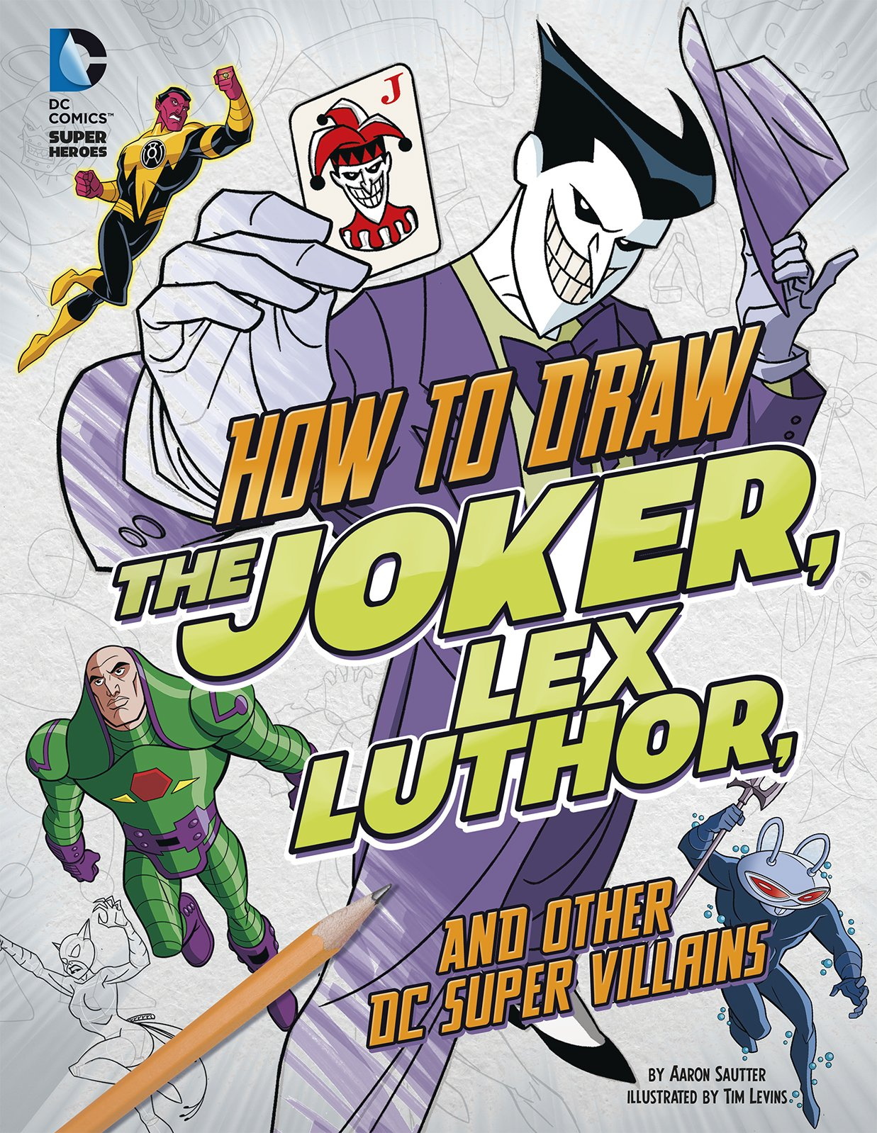 How To Draw The Joker, Lex Luthor, And Other Dc Supervillains (drawing Dc  Super Heroes): Aaron Sautter, Tim Levins: 9781491421550: Amazon: Books