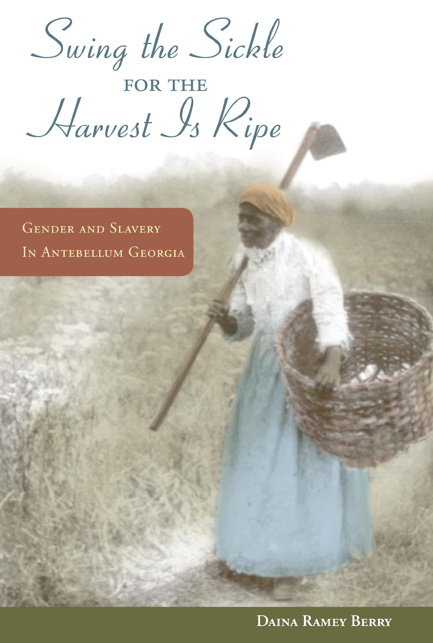 "Read Online ""Swing the Sickle for the Harvest Is Ripe"": Gender and Slavery in Antebellum Georgia (Women in American History) PDF"