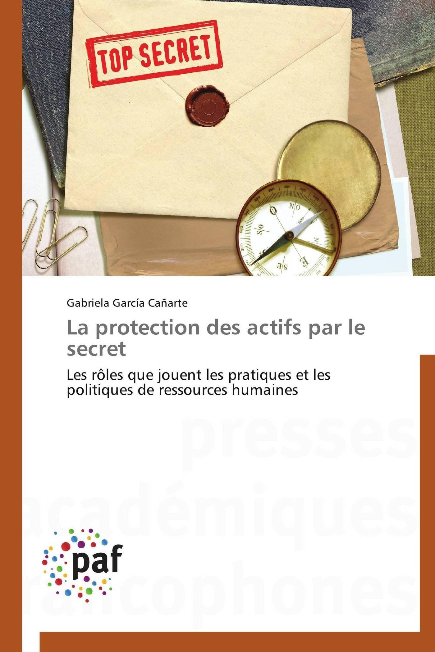 La protection des actifs par le secret: Les rôles que jouent les pratiques et les politiques de ressources humaines (Omn.Pres.Franc.) (French Edition) pdf
