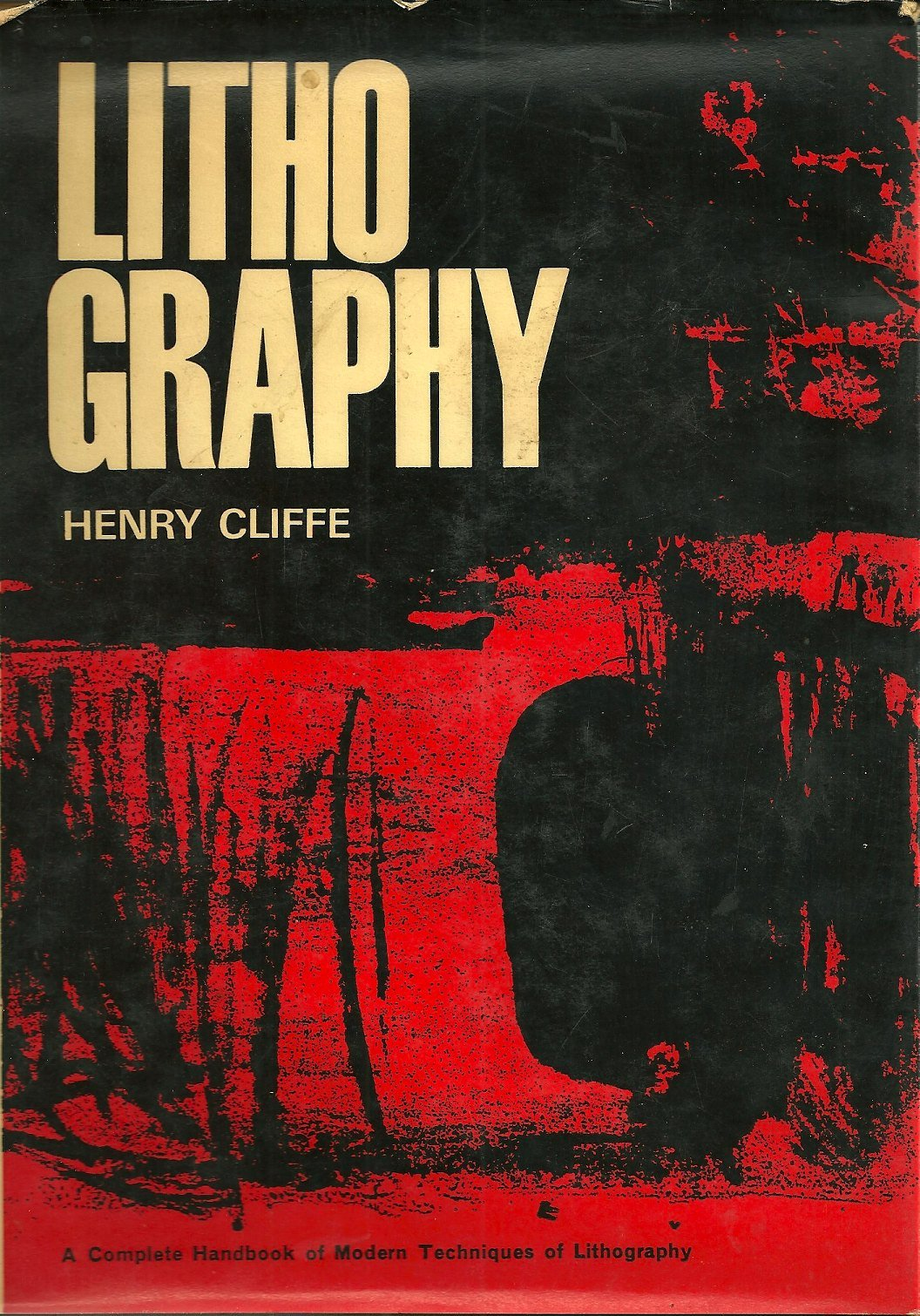 Lithography; a complete handbook of modern techniques of lithography Hardcover – 1967 Henry Cliffe WATSON-GUPTILL 1967 B00005XNKE GD-119-EK-91410B9