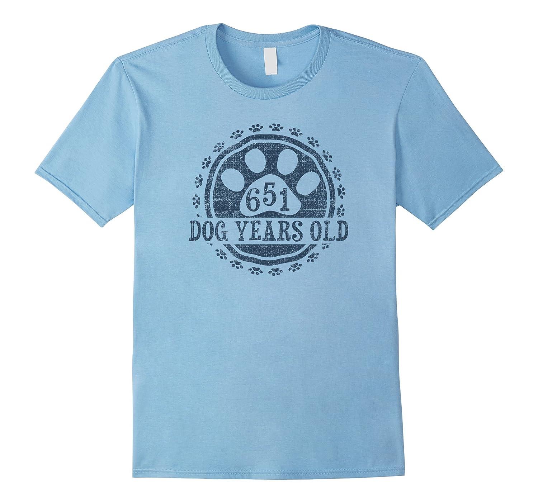 651 Dog Years Old 93 Human Yrs Old 93rd Birthday Gift Shirt-PL