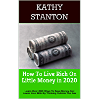 How To Live Rich On Little Money in 2020: Learn Over 200 Ways To Save Money And Lower Your Bills By Thinking Outside The Box (How To Save Money, Live a ... Lower Your Bills Book 1) (English Edition)