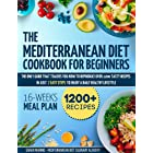 Mediterranean Diet Cookbook For Beginners: The Only Guide That Teaches You How To Reproduce Over 1200 Tasty Recipes In Just 7