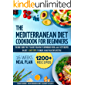Mediterranean Diet Cookbook For Beginners: The Only Guide That Teaches You How To Reproduce Over 1200 Tasty Recipes In…