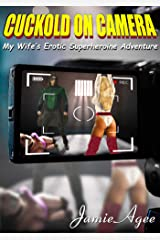 Cuckold on Camera: My Wife's Erotic Superheroine Adventure Kindle Edition
