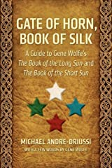 Gate of Horn, Book of Silk: A Guide to Gene Wolfe's The Book of the Long Sun and The Book of the Short Sun Paperback