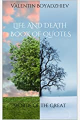 Life and Death - Book of Quotes: Words of the Great Kindle Edition