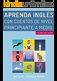 Aprenda Inglés con cuentos de nivel principiante a medio: Mejore sus habilidades de comprensión lectora y audición en Inglés!