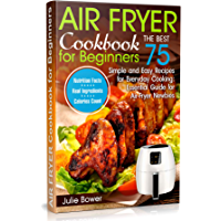 Air Fryer Cookbook for Beginners: The Best 75 Simple and Easy Recipes for Everyday Cooking: Essential Guide for Air-Fryer Newbies (English Edition)