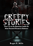 Creepy Stories: Don't Go in the Basement: Inside the Most Haunted Houses in Existence (Bizarre Horror Stories Book 2)