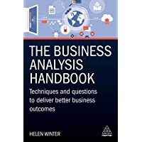 The Business Analysis Handbook: Techniques and Questions to Deliver Better Business Outcomes