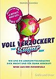 Voll verzuckert - That Sugar Book: Wie uns die Lebensmittelindustrie dick macht und für dumm verkauft. Wege aus der Zuckerfalle (Gräfe und Unzer Einzeltitel)