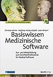 Basiswissen Medizinische Software: Aus- und Weiterbildung zum Certified Professional for Medical Software