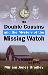 The Double Cousins and the Mystery of the Missing Watch (Double Cousins Mysteries Book 1)